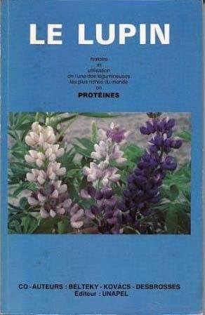 Le Lupin : Histoire et utilisation de l'une des légumineuses les plus riches du monde en protéines. De Beltecky-Kovacs-Desbrosses.